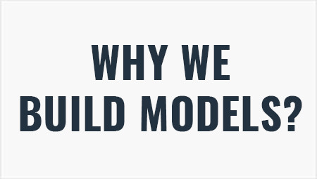 Why we build models?